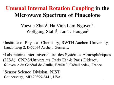 Unusual Internal Rotation Coupling in the Microwave Spectrum of Pinacolone Yueyue Zhao 1, Ha Vinh Lam Nguyen 2, Wolfgang Stahl 1, Jon T. Hougen 3 1 Institute.