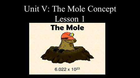 Unit V: The Mole Concept Lesson 1. Chemical Calculations Atoms and molecules are extremely small. If they are so small and so light, how can we weigh.