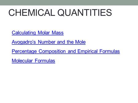 CHEMICAL QUANTITIES Composition Stoichiometry Calculating Molar Mass Avogadro's Number and the Mole Percentage Composition and Empirical Formulas Molecular.
