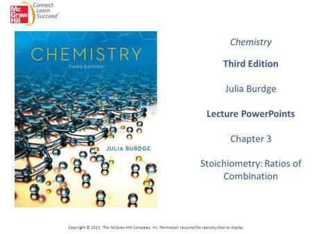 Copyright © 2012, The McGraw-Hill Compaies, Inc. Permission required for reproduction or display. Chemistry Third Edition Julia Burdge Lecture PowerPoints.