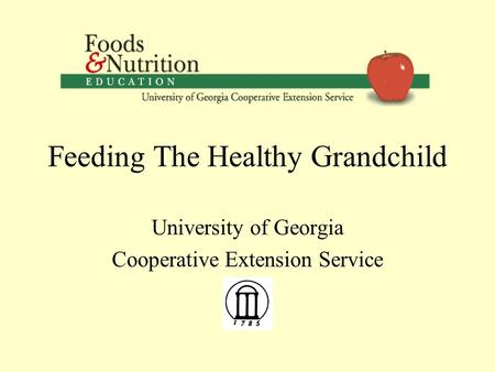 Feeding The Healthy Grandchild University of Georgia Cooperative Extension Service.
