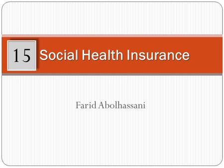 Farid Abolhassani Social Health Insurance 15. Learning Objectives After working through this chapter, you will be able to: Define the principles of social.