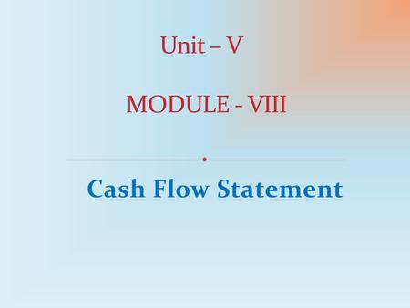 Cash Flow Statement. Dr. Manoj Shah, Principal Investigator, NMEICT, MHRD Delhi.  Introduction  Meaning & Definition  Sources of Cash Inflows and Cash.