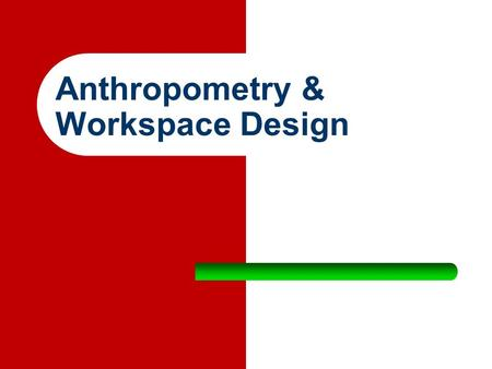 Anthropometry & Workspace Design. Static Anthropometry Fixed structural dimensions of the body Height, arm length etc.