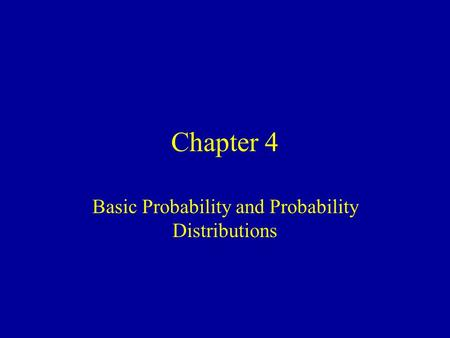 Chapter 4 Basic Probability and Probability Distributions.