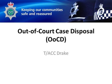 Out-of-Court Case Disposal (OoCD) T/ACC Drake. Out-of-Court Case Disposal Pilot Project Valuable process (right tool) Reparation / Restoration / Rehabilitation.