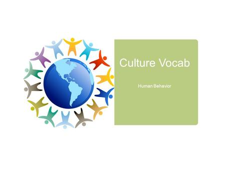 Culture Vocab Human Behavior. Racism  A belief that race is the primary determinant of human traits.  Ex: Racial Profiling.