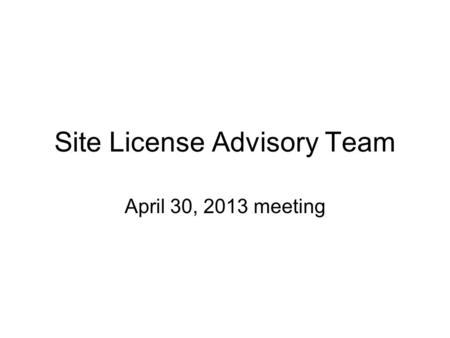 Site License Advisory Team April 30, 2013 meeting.