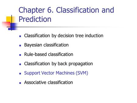 Chapter 6. Classification and Prediction Classification by decision tree induction Bayesian classification Rule-based classification Classification by.