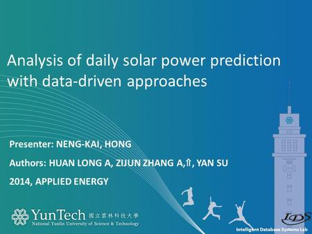 Intelligent Database Systems Lab Presenter: NENG-KAI, HONG Authors: HUAN LONG A, ZIJUN ZHANG A, ⇑, YAN SU 2014, APPLIED ENERGY Analysis of daily solar.