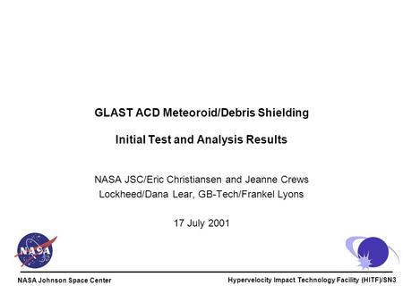 Hypervelocity Impact Technology Facility (HITF)/SN3 NASA Johnson Space Center GLAST ACD Meteoroid/Debris Shielding Initial Test and Analysis Results NASA.