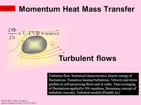 Momentum Heat Mass Transfer MHMT7 Turbulent flow. Statistical characteristics, kinetic energy of fluctuations. Transition laminar/turbulence. Velocity.