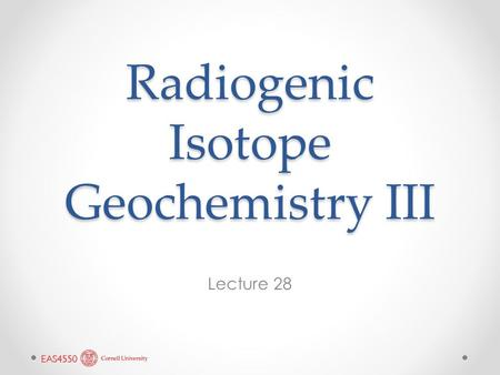 Radiogenic Isotope Geochemistry III Lecture 28. Lu-Hf System 176 Lu decays to 176 Hf with a half-life of 37 billion years. Lu is the heaviest rare earth,