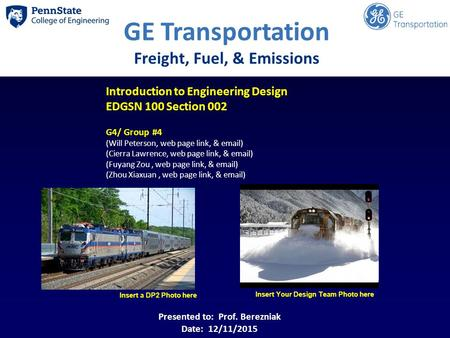 Insert a DP2 Photo here Insert Your Design Team Photo here GE Transportation Freight, Fuel, & Emissions Introduction to Engineering Design EDGSN 100 Section.
