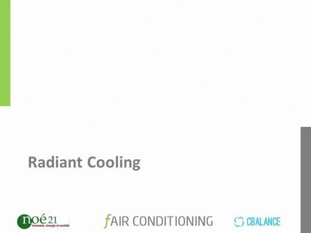 Radiant Cooling. For cooling applications, the building mass (floor, ceiling and walls if necessary) is cooled, which forms a sink to absorb energy from.