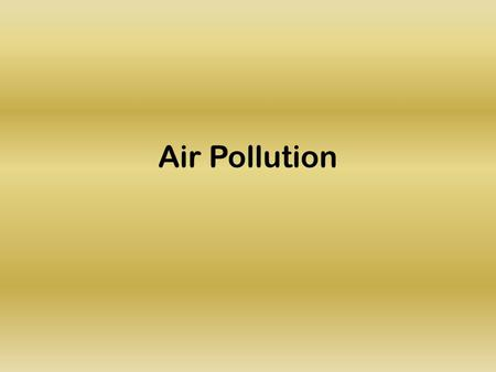 Air Pollution. Types of Air Pollution Primary Primary air pollution is released directly into the atmosphere Secondary Secondary air pollution is not.