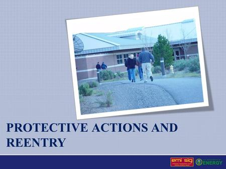 PROTECTIVE ACTIONS AND REENTRY. Protective Actions Promptly and effectively implemented or recommended for implementation to minimize the consequences.