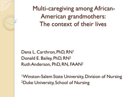 Multi-caregiving among African- American grandmothers: The context of their lives Multi-caregiving among African- American grandmothers: The context of.