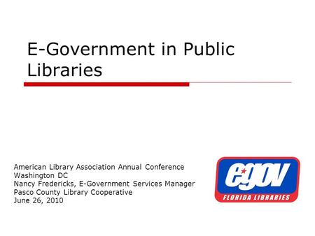 E-Government in Public Libraries American Library Association Annual Conference Washington DC Nancy Fredericks, E-Government Services Manager Pasco County.