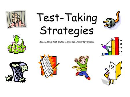 Test-Taking Strategies Adapted from Matt Guffey, Longridge Elementary School.