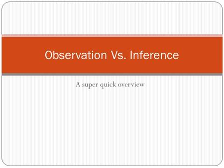 A super quick overview Observation Vs. Inference.