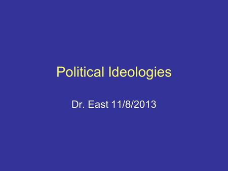 Political Ideologies Dr. East 11/8/2013. Most people in the United States agree to fundamental values of freedom, equality of opportunity, individualism,
