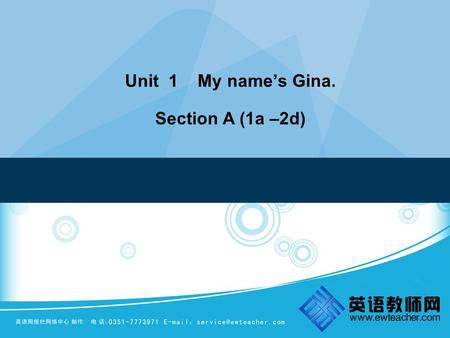 Unit 1 My name's Gina. Section A (1a –2d). Period 1.