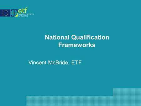 National Qualification Frameworks Vincent McBride, ETF.