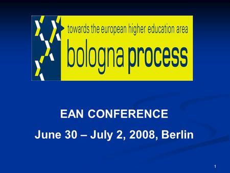 "1 EAN CONFERENCE June 30 – July 2, 2008, Berlin. 2 ""Challenges for Europe: European Higher Education in a Global Setting"" Barbara Weitgruber Austrian."