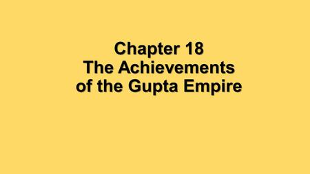 "Chapter 18 The Achievements of the Gupta Empire. Why is the period during the Gupta Empire known as a ""golden age""?"