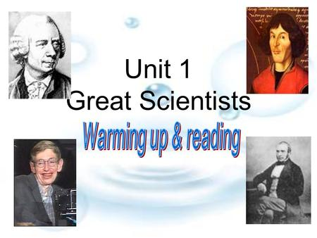 Unit 1 Great Scientists What do you know about great scientists? Try the quiz on P1 and find out who knows the most. Warming up.