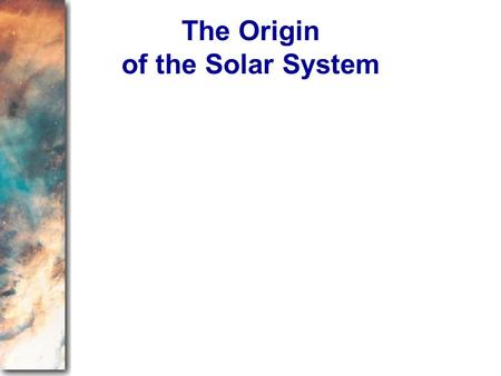 The Origin of the Solar System. I. The Great Chain of Origins A. Early Hypotheses B. A Review of the Origin of Matter C. The Solar Nebula Hypothesis D.
