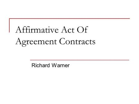 Affirmative Act Of Agreement Contracts Richard Warner.