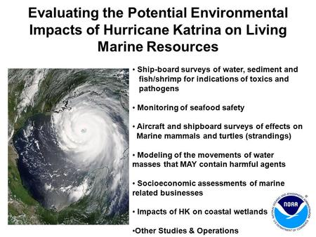 Evaluating the Potential Environmental Impacts of Hurricane Katrina on Living Marine Resources Ship-board surveys of water, sediment and fish/shrimp for.
