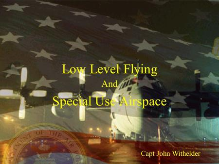 Low Level Flying And Special Use Airspace Capt John Withelder.