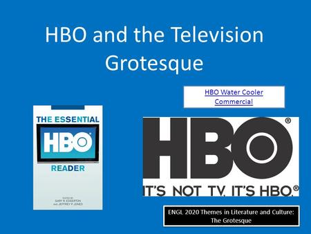 ENGL 2020 Themes in Literature and Culture: The Grotesque HBO and the Television Grotesque HBO Water Cooler Commercial.