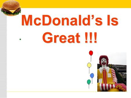 McDonald's Is Great !!!  90% of children like to go to McDonald's;  100% of children would like to celebrate their birthday in McDonald's; birthday.