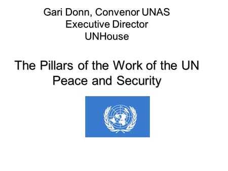Gari Donn, Convenor UNAS Executive Director UNHouse The Pillars of the Work of the UN Peace and Security.