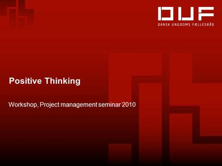 Positive Thinking Workshop, Project management seminar 2010.