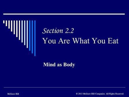 Section 2.2 You Are What You Eat Mind as Body McGraw-Hill © 2013 McGraw-Hill Companies. All Rights Reserved.