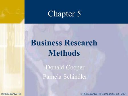 Chapter 5 ©The McGraw-Hill Companies, Inc., 2001Irwin/McGraw-Hill Donald Cooper Pamela Schindler Business Research Methods.