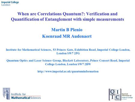When are Correlations Quantum?: Verification and Quantification of Entanglement with simple measurements Imperial College London Martin B Plenio Koenraad.