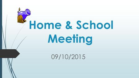 Home & School Meeting 09/10/2015 Introductions Principal's Address.