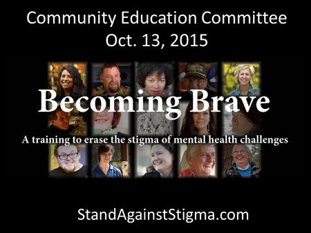 Community Education Committee Oct. 13, 2015 StandAgainstStigma.com.