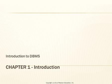 Copyright (c) 2014 Pearson Education, Inc. Introduction to DBMS.