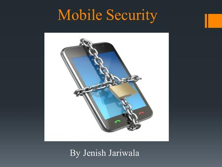 Mobile Security By Jenish Jariwala. What is Mobile Security?  Mobile Security is the protection of smartphones, tablets, laptops and other portable computing.