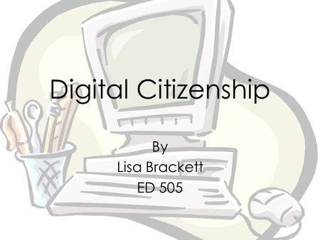 "Digital Citizenship By Lisa Brackett ED 505. Netiquette on Social Media Sites What is it? ""Netiquette is the etiquette guidelines that govern behavior."