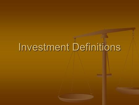 Investment Definitions. Class Objective Students will gain a knowledge of financial terms and relate them to what was going on in the 1920's. Students.