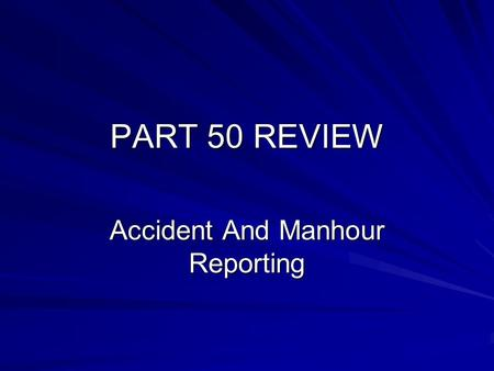 "PART 50 REVIEW Accident And Manhour Reporting. 30 CFR § 50.10 Immediate notification. If an ""accident"" occurs, an operator shall immediately contact the."