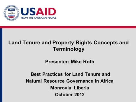Land Tenure and Property Rights Concepts and Terminology Presenter: Mike Roth Best Practices for Land Tenure and Natural Resource Governance in Africa.
